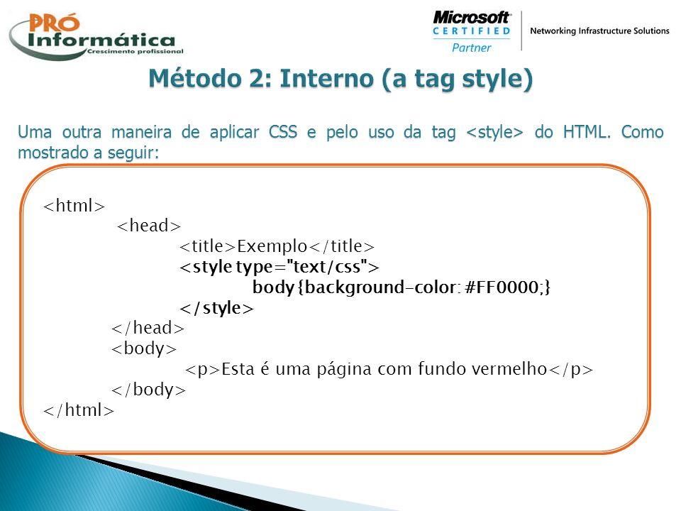 Uma outra maneira de aplicar CSS e pelo uso da tag do HTML. Como mostrado a seguir: Exemplo body {background-color: #FF0000;} Esta é uma página com fu