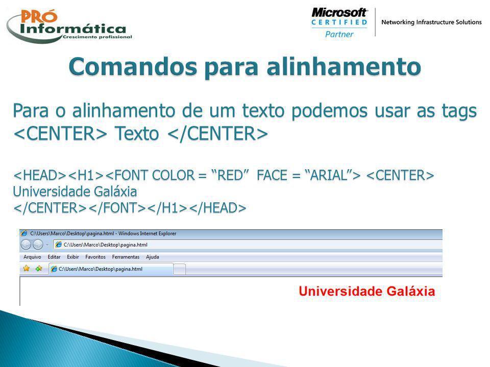 Para o alinhamento de um texto podemos usar as tags Texto Para o alinhamento de um texto podemos usar as tags Texto Universidade Galáxia </CENTER></FO