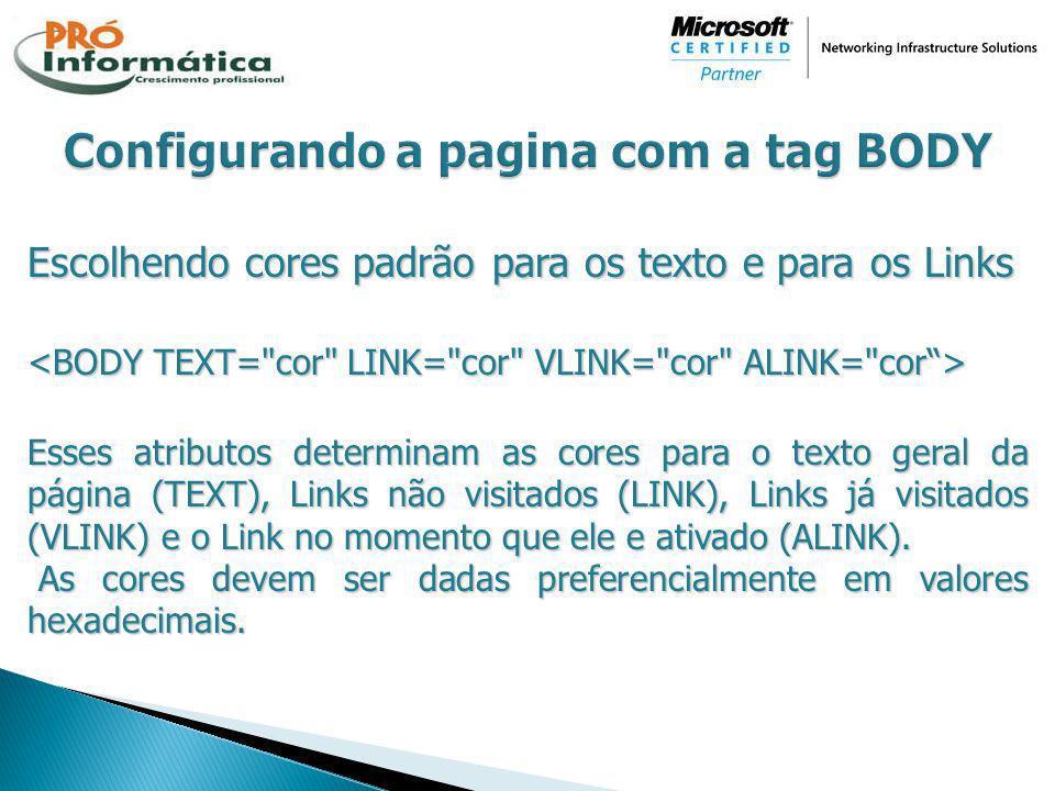 Escolhendo cores padrão para os texto e para os Links Esses atributos determinam as cores para o texto geral da página (TEXT), Links não visitados (LI