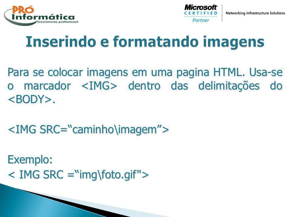 Para se colocar imagens em uma pagina HTML. Usa-se o marcador dentro das delimitações do. Exemplo: