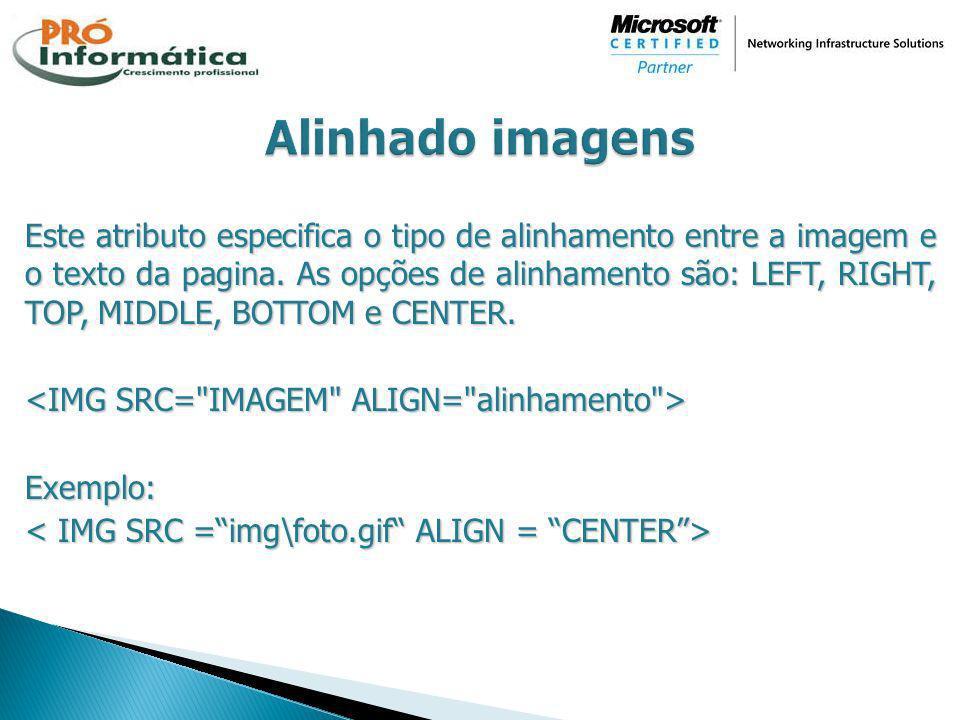 Este atributo especifica o tipo de alinhamento entre a imagem e o texto da pagina. As opções de alinhamento são: LEFT, RIGHT, TOP, MIDDLE, BOTTOM e CE