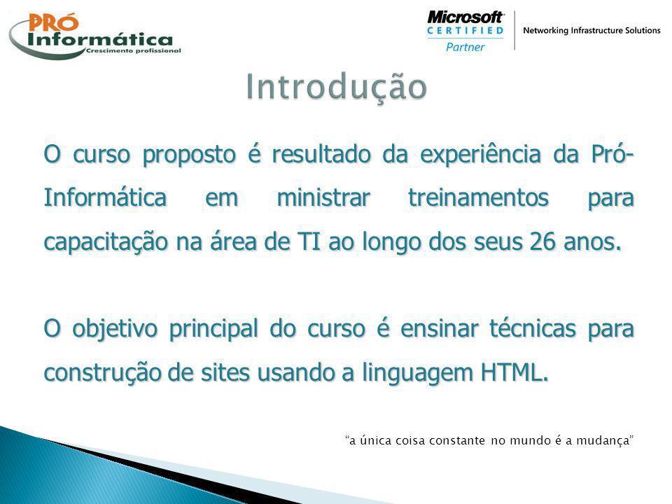 O curso proposto é resultado da experiência da Pró- Informática em ministrar treinamentos para capacitação na área de TI ao longo dos seus 26 anos. O