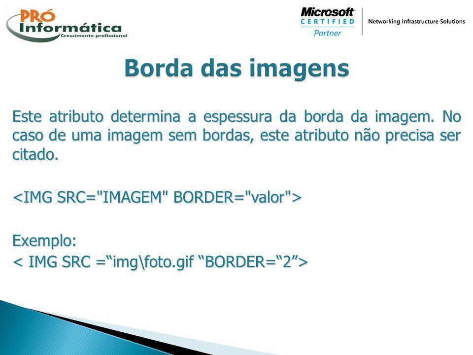 Este atributo determina a espessura da borda da imagem. No caso de uma imagem sem bordas, este atributo não precisa ser citado. Exemplo: