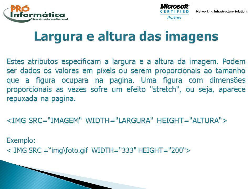 Estes atributos especificam a largura e a altura da imagem. Podem ser dados os valores em pixels ou serem proporcionais ao tamanho que a figura ocupar