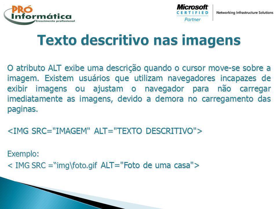 O atributo ALT exibe uma descrição quando o cursor move-se sobre a imagem. Existem usuários que utilizam navegadores incapazes de exibir imagens ou aj