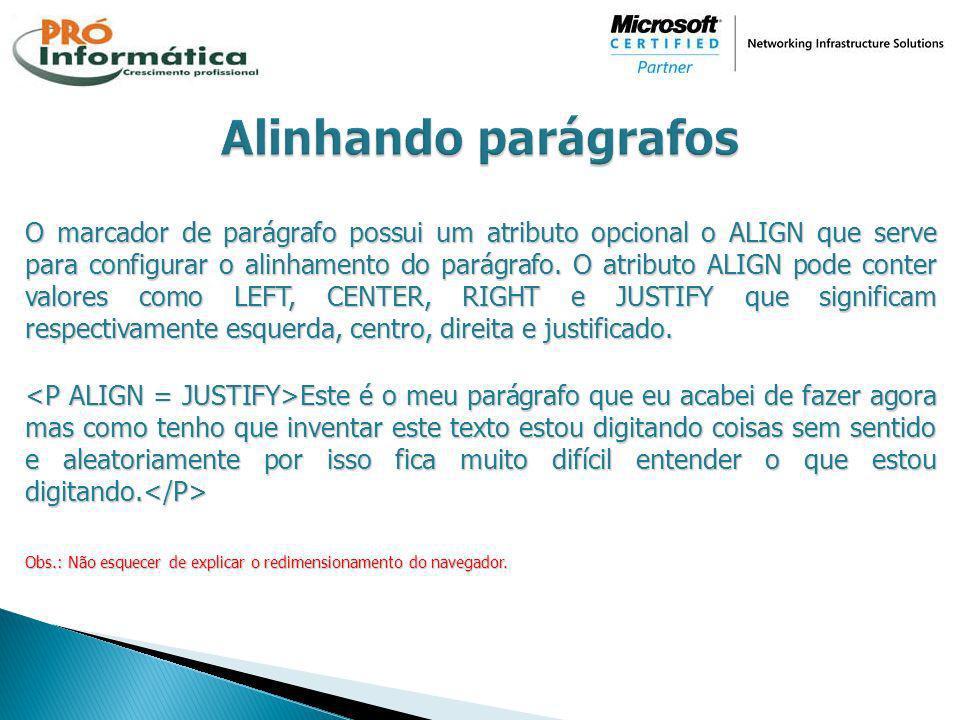 O marcador de parágrafo possui um atributo opcional o ALIGN que serve para configurar o alinhamento do parágrafo. O atributo ALIGN pode conter valores