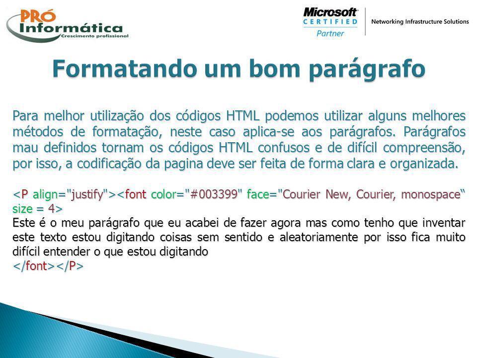 Para melhor utilização dos códigos HTML podemos utilizar alguns melhores métodos de formatação, neste caso aplica-se aos parágrafos. Parágrafos mau de