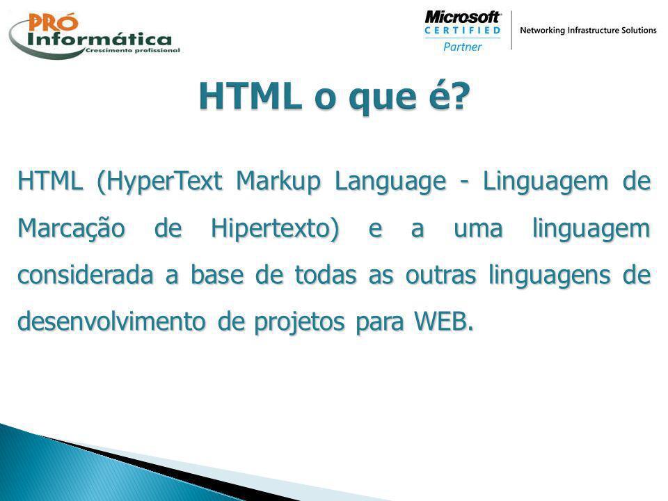 HTML (HyperText Markup Language - Linguagem de Marcação de Hipertexto) e a uma linguagem considerada a base de todas as outras linguagens de desenvolv