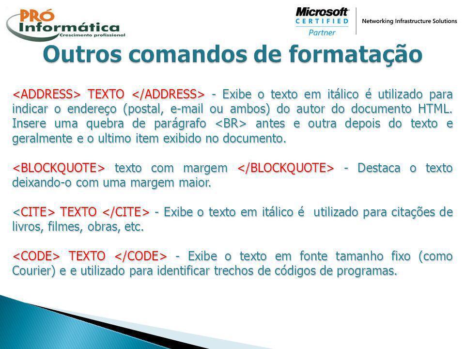 TEXTO - Exibe o texto em itálico é utilizado para indicar o endereço (postal, e-mail ou ambos) do autor do documento HTML. Insere uma quebra de parágr