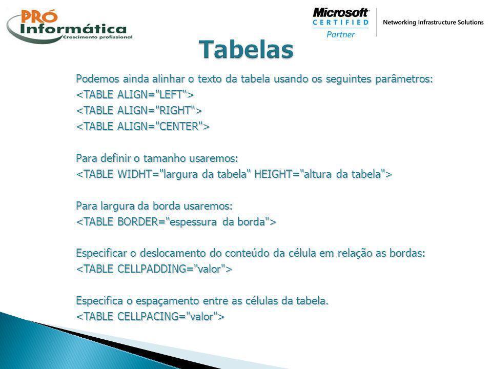 Podemos ainda alinhar o texto da tabela usando os seguintes parâmetros: Para definir o tamanho usaremos: Para largura da borda usaremos: Especificar o