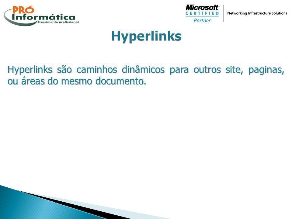 Hyperlinks são caminhos dinâmicos para outros site, paginas, ou áreas do mesmo documento.