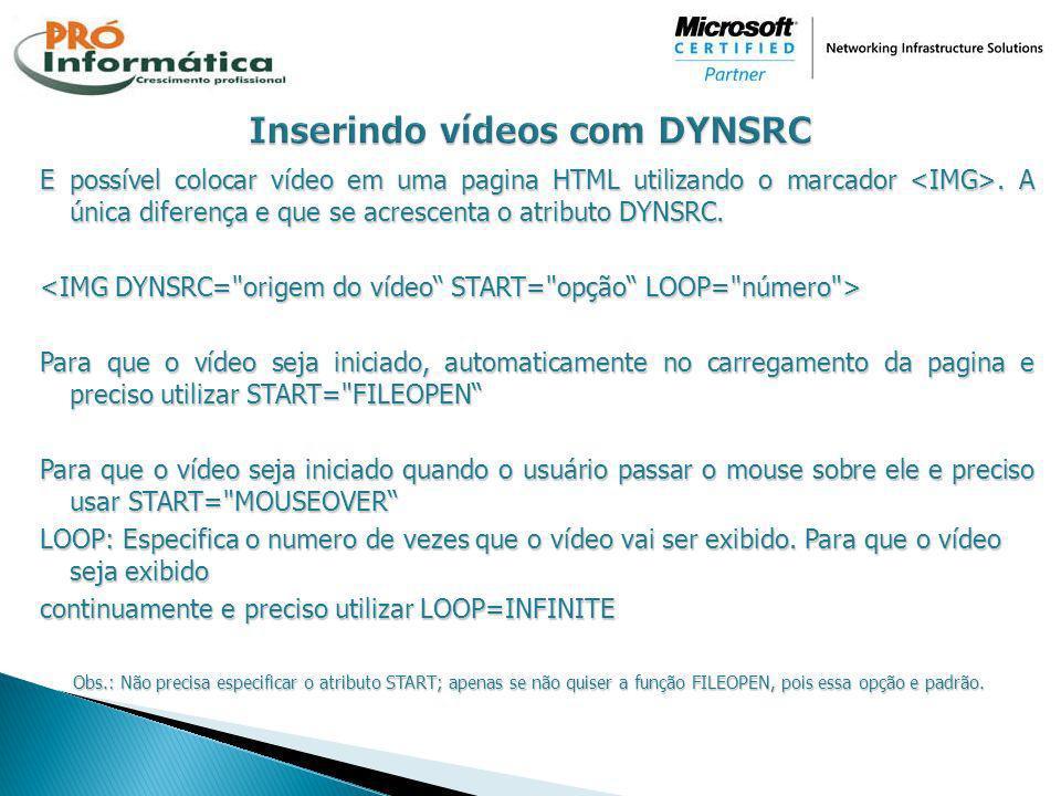 E possível colocar vídeo em uma pagina HTML utilizando o marcador. A única diferença e que se acrescenta o atributo DYNSRC. Para que o vídeo seja inic