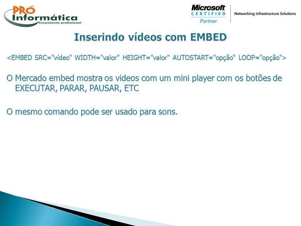 O Mercado embed mostra os videos com um mini player com os botões de EXECUTAR, PARAR, PAUSAR, ETC O mesmo comando pode ser usado para sons.