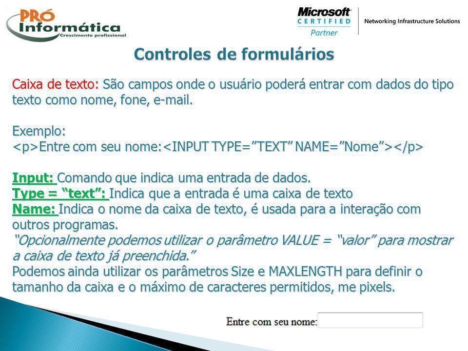 Caixa de texto: São campos onde o usuário poderá entrar com dados do tipo texto como nome, fone, e-mail. Exemplo: Entre com seu nome: Entre com seu no