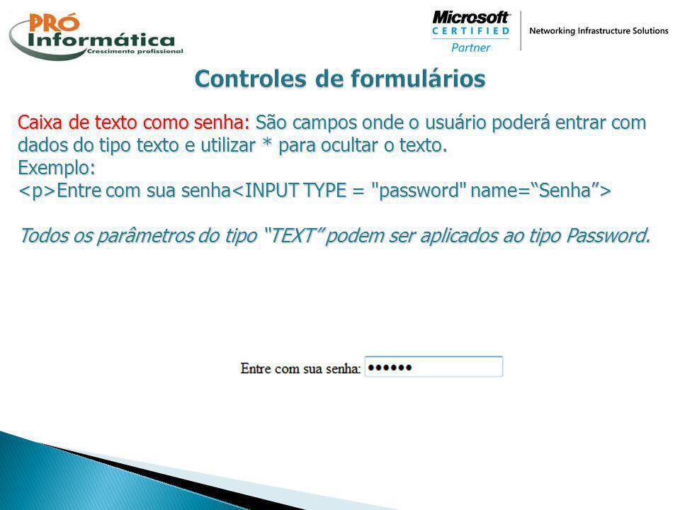 Caixa de texto como senha: São campos onde o usuário poderá entrar com dados do tipo texto e utilizar * para ocultar o texto. Exemplo: Entre com sua s