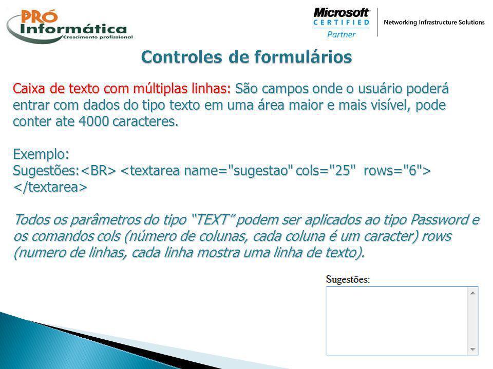 Caixa de texto com múltiplas linhas: São campos onde o usuário poderá entrar com dados do tipo texto em uma área maior e mais visível, pode conter ate