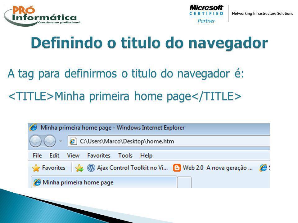 A tag para definirmos o titulo do navegador é: Minha primeira home page Minha primeira home page