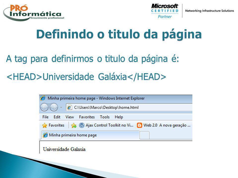 A tag para definirmos o titulo da página é: Universidade Galáxia Universidade Galáxia