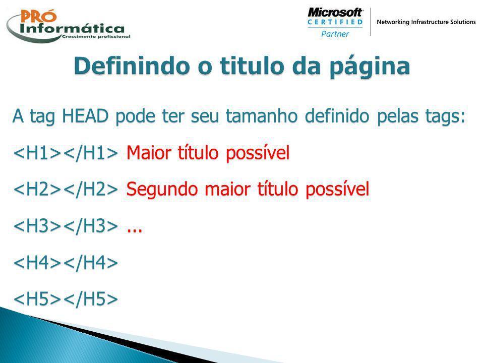 A tag HEAD pode ter seu tamanho definido pelas tags: Maior título possível Maior título possível Segundo maior título possível Segundo maior título po