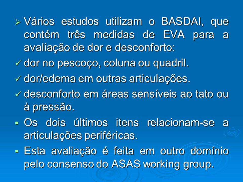 Vários estudos utilizam o BASDAI, que contém três medidas de EVA para a avaliação de dor e desconforto: Vários estudos utilizam o BASDAI, que contém t