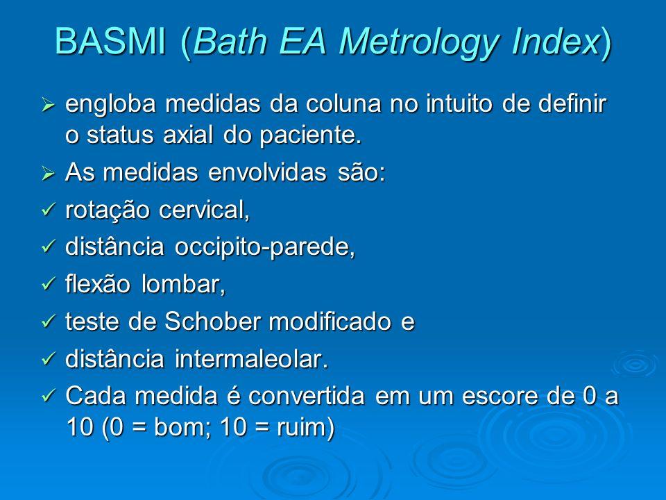 BASMI (Bath EA Metrology Index) engloba medidas da coluna no intuito de definir o status axial do paciente. engloba medidas da coluna no intuito de de
