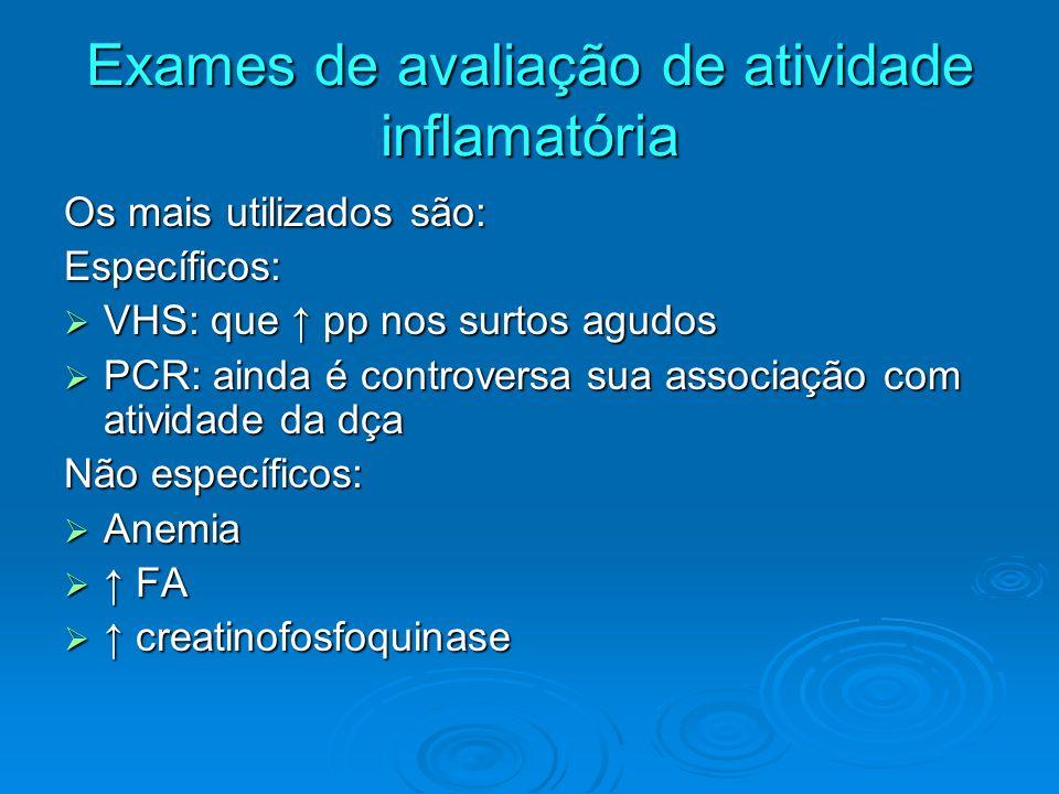 Exames de avaliação de atividade inflamatória Os mais utilizados são: Específicos: VHS: que pp nos surtos agudos VHS: que pp nos surtos agudos PCR: ai