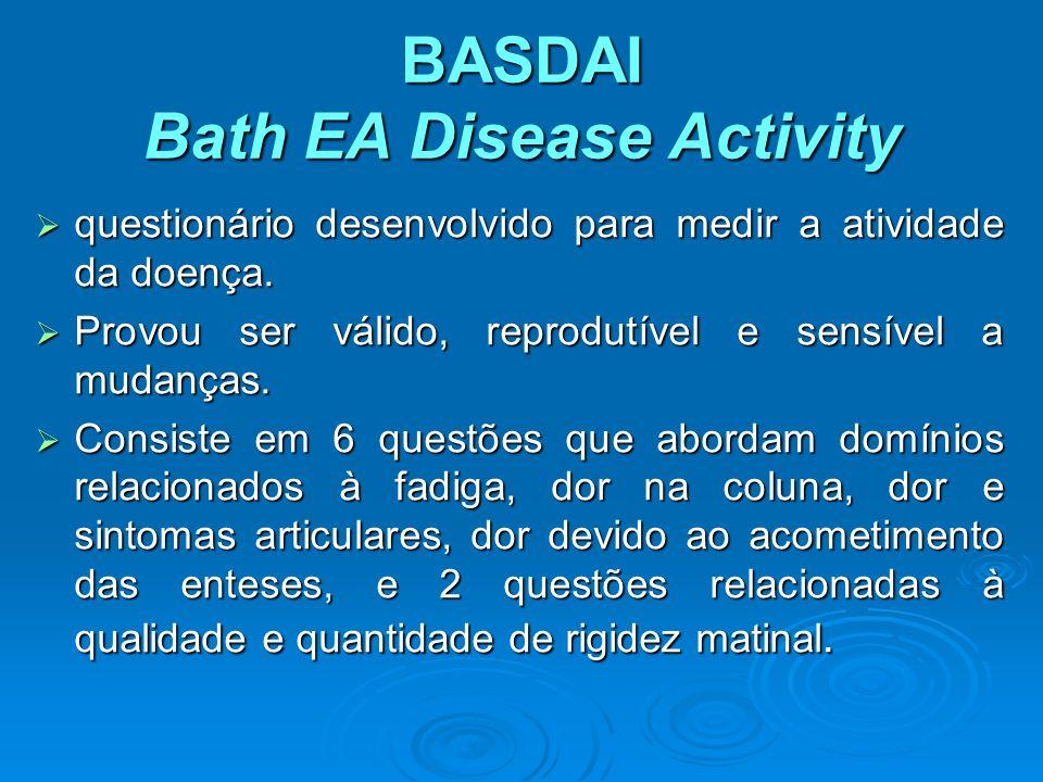 BASDAI Bath EA Disease Activity questionário desenvolvido para medir a atividade da doença. questionário desenvolvido para medir a atividade da doença