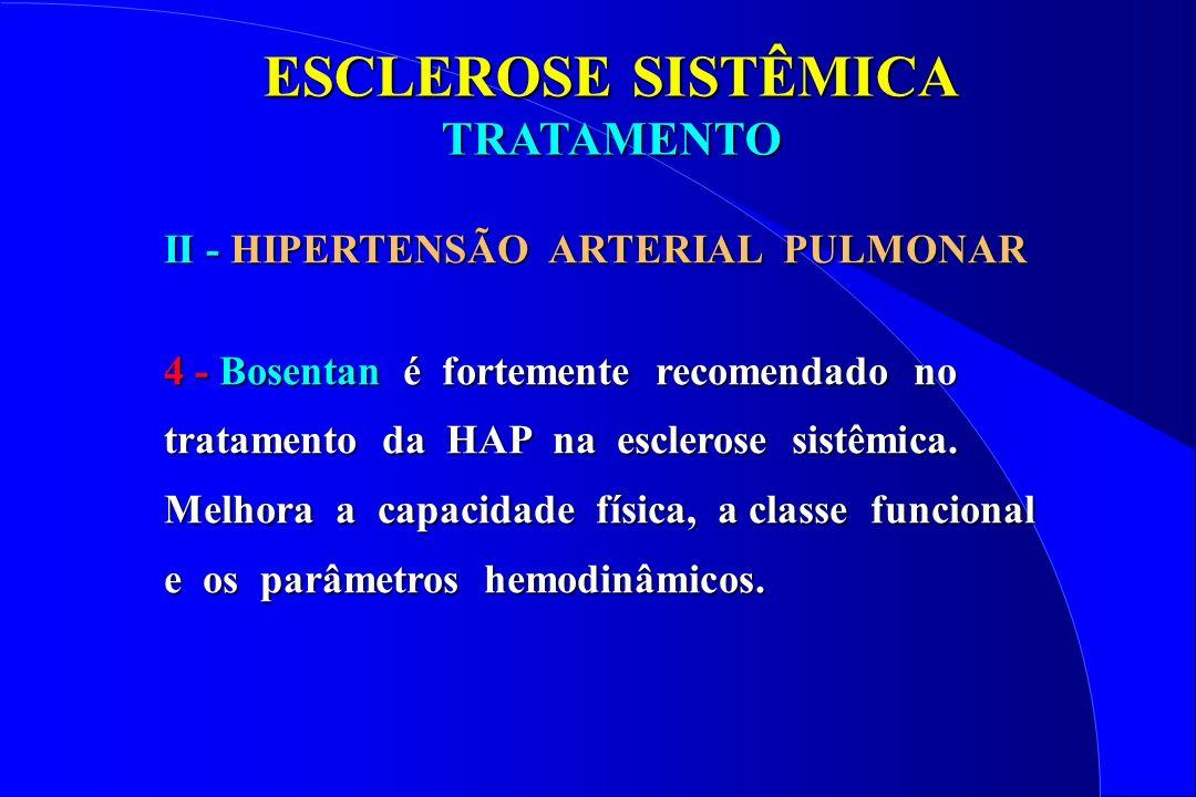 ESCLEROSE SISTÊMICA TRATAMENTO II - HIPERTENSÃO ARTERIAL PULMONAR 4 - Bosentan é fortemente recomendado no tratamento da HAP na esclerose sistêmica. M