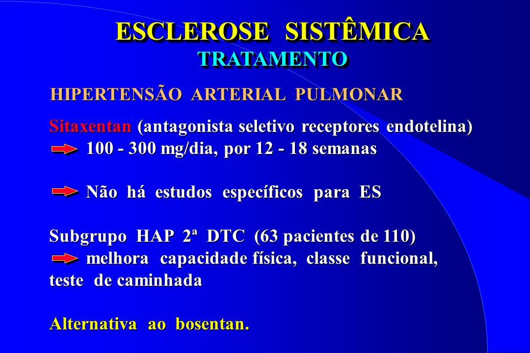 ESCLEROSE SISTÊMICA TRATAMENTO TRATAMENTO Sitaxentan (antagonista seletivo receptores endotelina) 100 - 300 mg/dia, por 12 - 18 semanas 100 - 300 mg/d