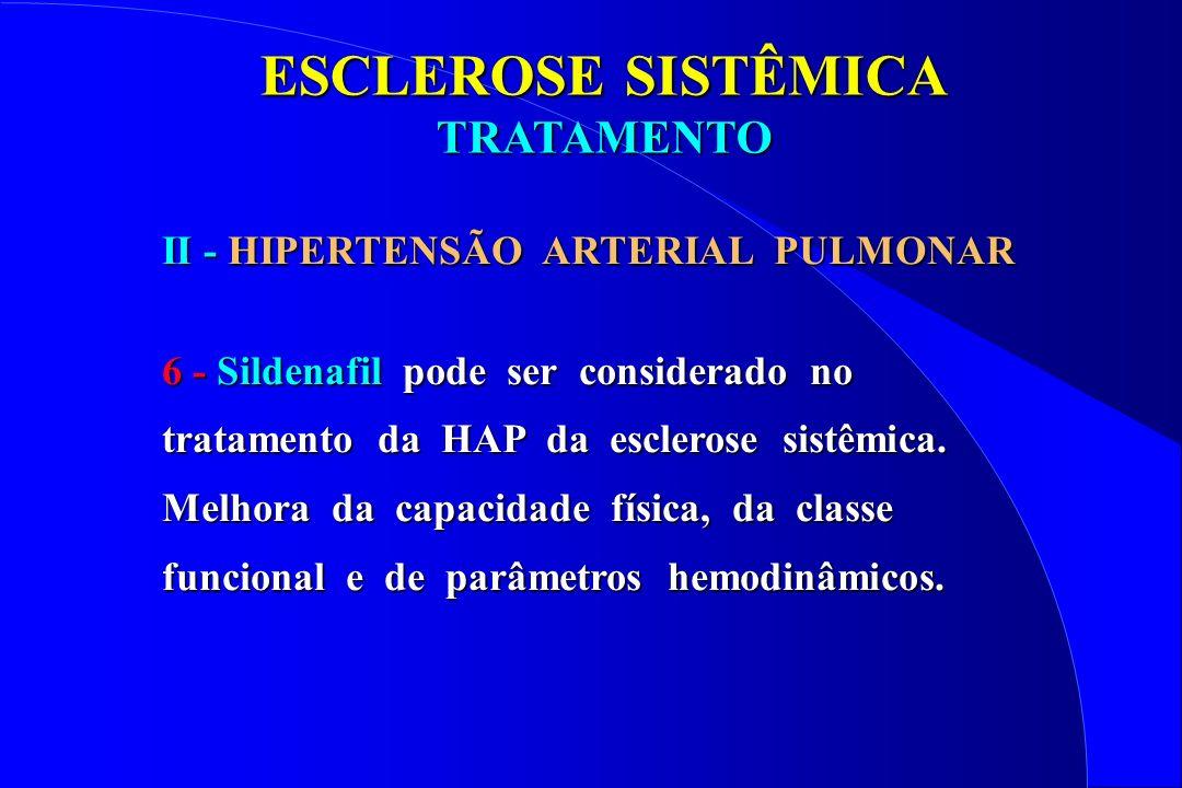ESCLEROSE SISTÊMICA TRATAMENTO II - HIPERTENSÃO ARTERIAL PULMONAR 6 - Sildenafil pode ser considerado no tratamento da HAP da esclerose sistêmica. Mel