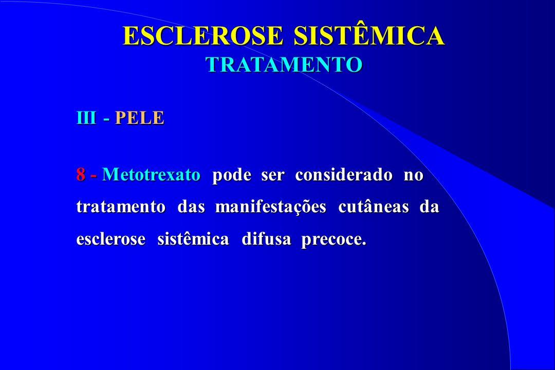 ESCLEROSE SISTÊMICA TRATAMENTO III - PELE 8 - Metotrexato pode ser considerado no tratamento das manifestações cutâneas da esclerose sistêmica difusa