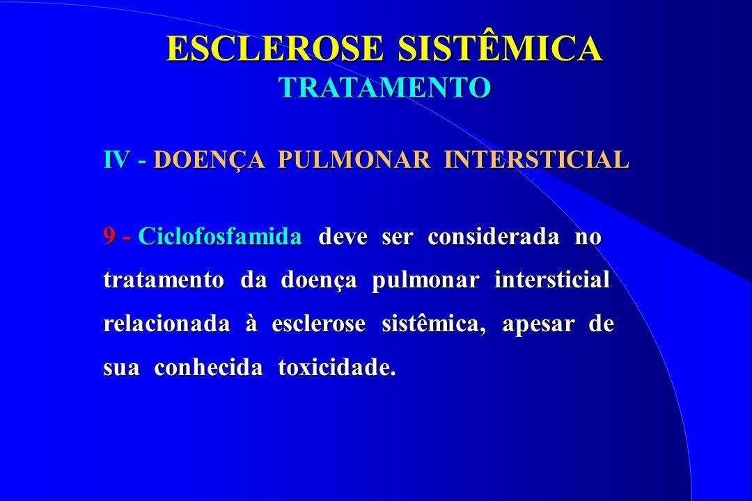 ESCLEROSE SISTÊMICA TRATAMENTO IV - DOENÇA PULMONAR INTERSTICIAL 9 - Ciclofosfamida deve ser considerada no tratamento da doença pulmonar intersticial