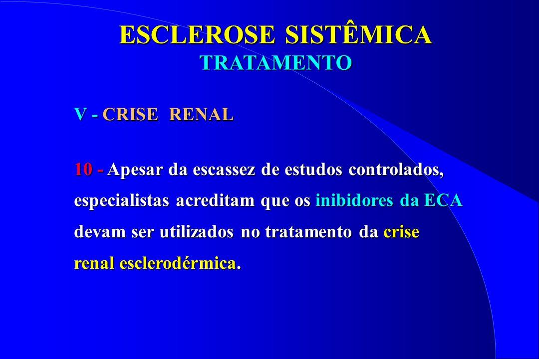ESCLEROSE SISTÊMICA TRATAMENTO V - CRISE RENAL 10 - Apesar da escassez de estudos controlados, especialistas acreditam que os inibidores da ECA devam