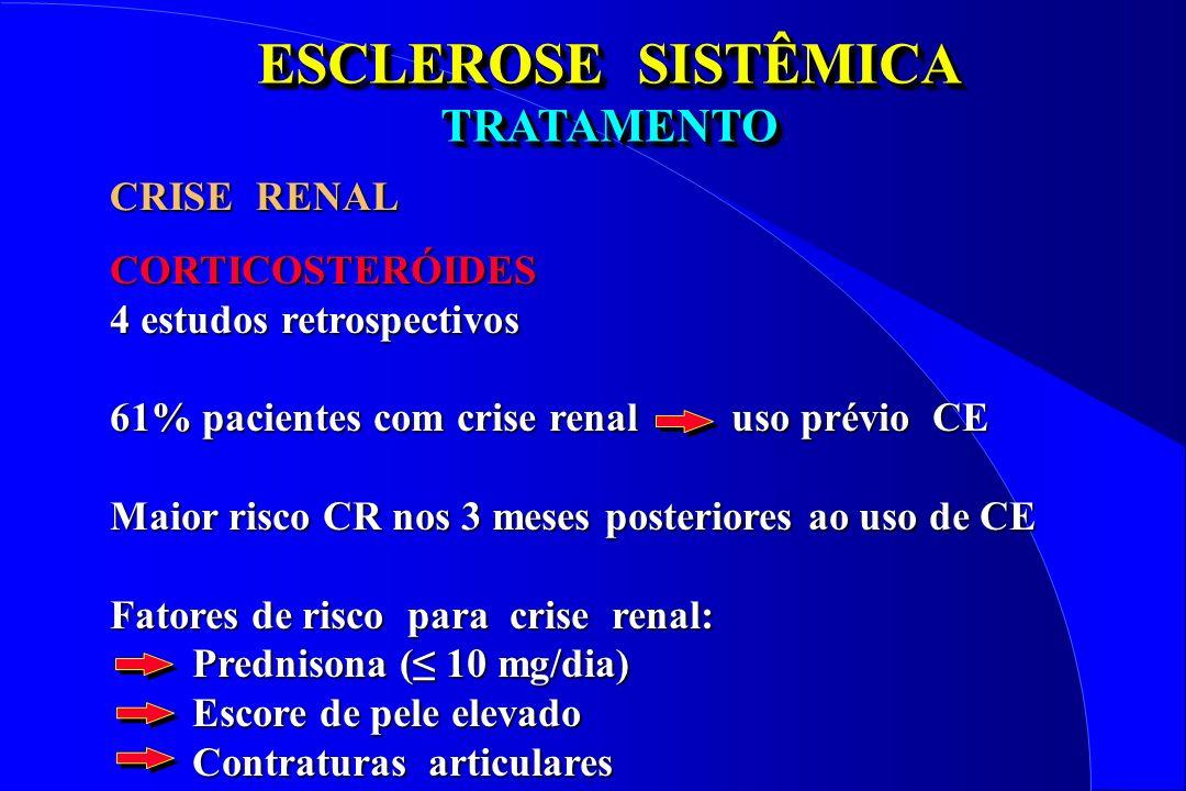 ESCLEROSE SISTÊMICA TRATAMENTO TRATAMENTO CORTICOSTERÓIDES 4 estudos retrospectivos 61% pacientes com crise renal uso prévio CE Maior risco CR nos 3 m