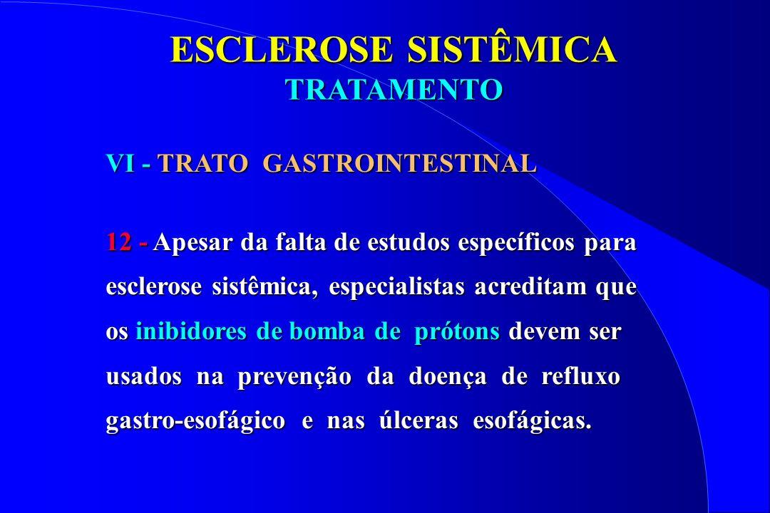 ESCLEROSE SISTÊMICA TRATAMENTO VI - TRATO GASTROINTESTINAL 12 - Apesar da falta de estudos específicos para esclerose sistêmica, especialistas acredit