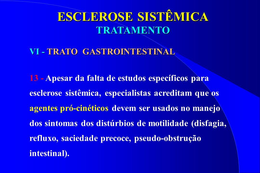 ESCLEROSE SISTÊMICA TRATAMENTO VI - TRATO GASTROINTESTINAL 13 - Apesar da falta de estudos específicos para esclerose sistêmica, especialistas acredit