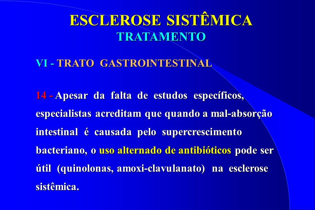ESCLEROSE SISTÊMICA TRATAMENTO VI - TRATO GASTROINTESTINAL 14 - Apesar da falta de estudos específicos, especialistas acreditam que quando a mal-absor