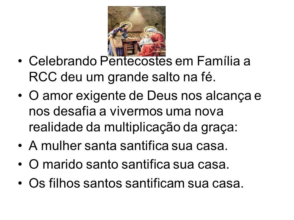 Celebrando Pentecostes em Família a RCC deu um grande salto na fé. O amor exigente de Deus nos alcança e nos desafia a vivermos uma nova realidade da
