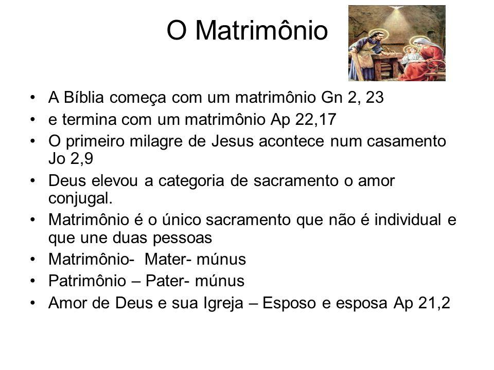 O Matrimônio A Bíblia começa com um matrimônio Gn 2, 23 e termina com um matrimônio Ap 22,17 O primeiro milagre de Jesus acontece num casamento Jo 2,9