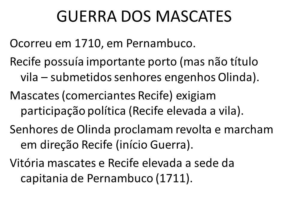 GUERRA DOS MASCATES Ocorreu em 1710, em Pernambuco.