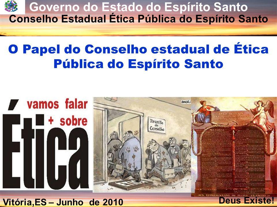 O Papel do Conselho estadual de Ética Pública do Espírito Santo Governo do Estado do Espírito Santo Conselho Estadual Ética Pública do Espírito Santo