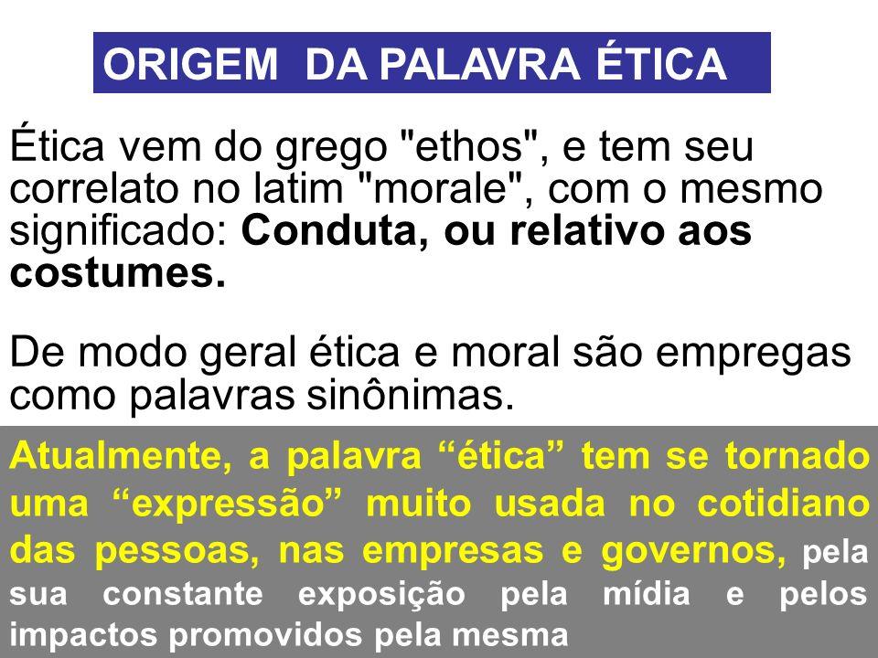 ORIGEM DA PALAVRA ÉTICA Ética vem do grego