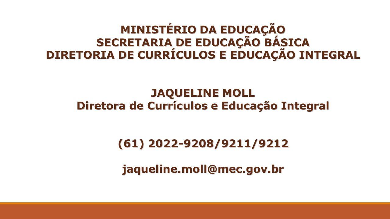MINISTÉRIO DA EDUCAÇÃO SECRETARIA DE EDUCAÇÃO BÁSICA DIRETORIA DE CURRÍCULOS E EDUCAÇÃO INTEGRAL JAQUELINE MOLL Diretora de Currículos e Educação Inte