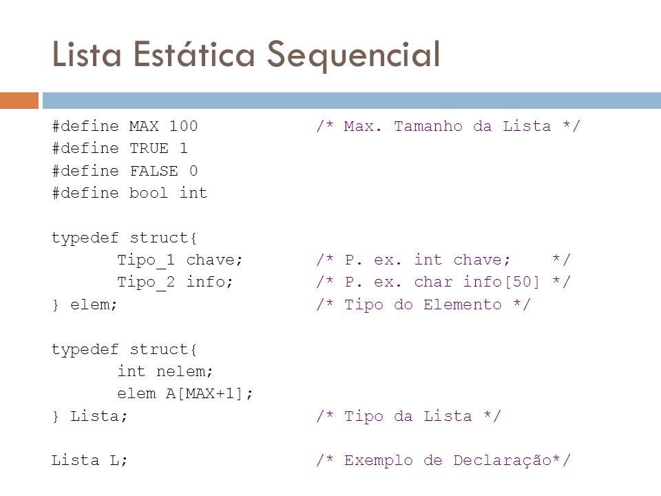 Lista Estática Sequencial #define MAX 100 /* Max. Tamanho da Lista */ #define TRUE 1 #define FALSE 0 #define bool int typedef struct{ Tipo_1 chave; /*