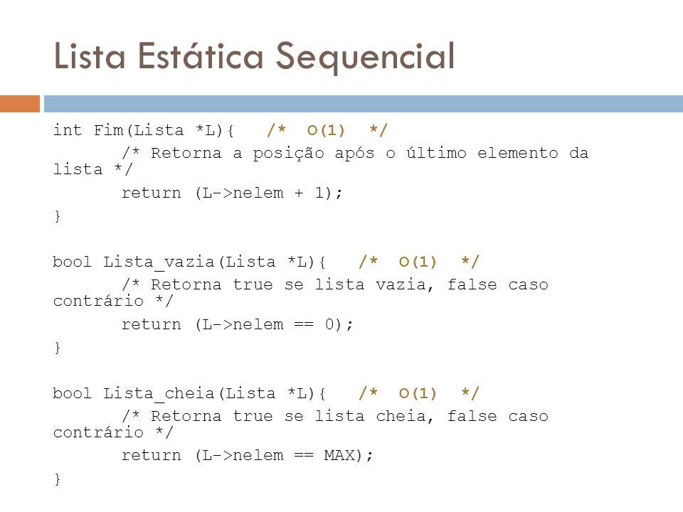 Lista Estática Sequencial int Fim(Lista *L){ /* O(1) */ /* Retorna a posição após o último elemento da lista */ return (L->nelem + 1); } bool Lista_va
