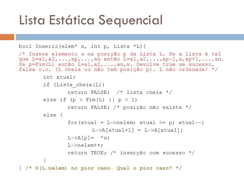Lista Estática Sequencial bool Inserir(elem* x, int p, Lista *L){ /* Insere elemento x na posição p da Lista L. Se a lista é tal que L=a1,a2,...,ap,..