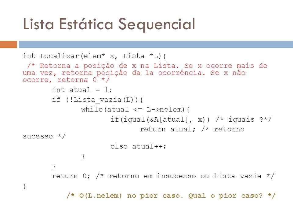 Lista Estática Sequencial int Localizar(elem* x, Lista *L){ /* Retorna a posição de x na Lista. Se x ocorre mais de uma vez, retorna posição da 1a oco