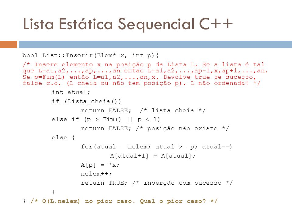 Lista Estática Sequencial C++ bool List::Inserir(Elem* x, int p){ /* Insere elemento x na posição p da Lista L. Se a lista é tal que L=a1,a2,...,ap,..