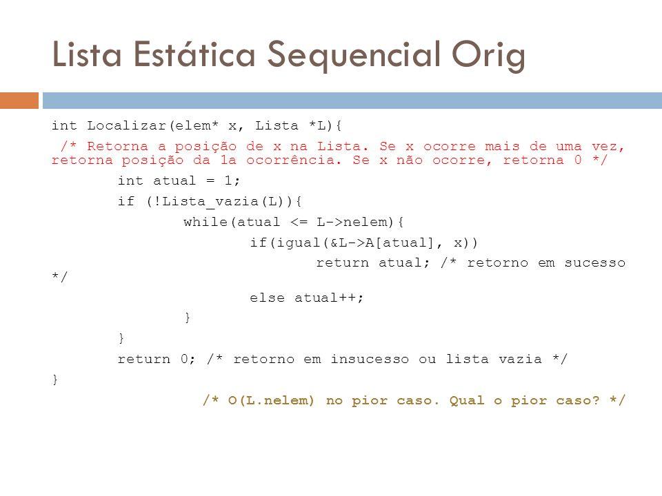 Lista Estática Sequencial Orig int Localizar(elem* x, Lista *L){ /* Retorna a posição de x na Lista. Se x ocorre mais de uma vez, retorna posição da 1
