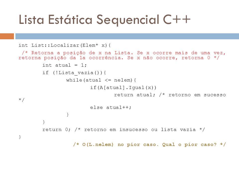 Lista Estática Sequencial C++ int List::Localizar(Elem* x){ /* Retorna a posição de x na Lista. Se x ocorre mais de uma vez, retorna posição da 1a oco